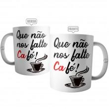 Caneca Que Não Nos Falte Café !